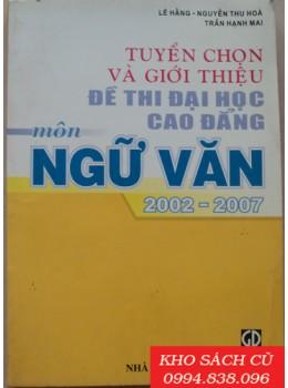 Tuyển Chọn Và Giới Thiệu Đề Thi Đại Học Cao Đẳng Môn Ngữ Văn 2002-2007