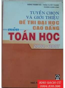 Tuyển Chọn Và Giới Thiệu Đề Thi Đại Học Cao Đẳng Môn Toán Học 2002-2007