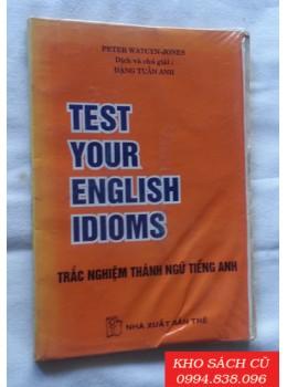 Test Your English Idiomds - Trắc Nghiệm Thành Ngữ Tiếng Anh