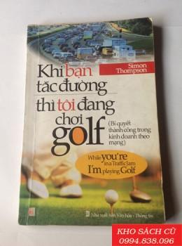 Khi Bạn Tắc Đường Thì Tôi Đang Chơi Golf