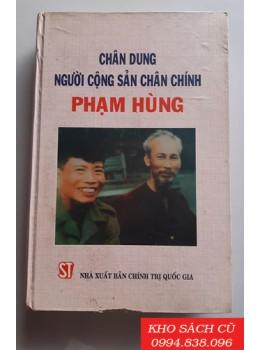 Chân Dung Người Cộng Sản Chân Chính Phạm Hùng (Bìa Cứng)