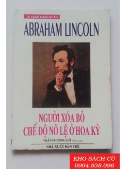 Abraham Lincoln Người Xóa Bỏ Chế Độ Nô Lệ Ở Hoa Kỳ