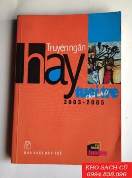 Truyện Ngắn Hay Tuổi Trẻ Chủ Nhật 2003-2005