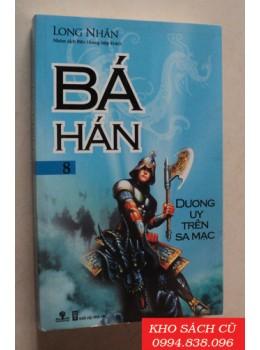 Bá Hán - Tập 8: Dương Uy Trên Sa Mạc