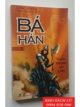 Bá Hán - Tập 1: Thần Trong Võ Lâm