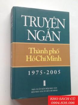 Truyện Ngắn Thành Phố Hồ Chí Minh 1975-2005 (Bìa Cứng)