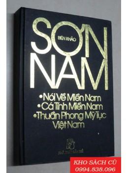 Sơn Nam - Nói Về Miền Nam, Cá Tính Miền Nam, Thuần Phong Mỹ Tục Việt Nam (Bìa Cứng)
