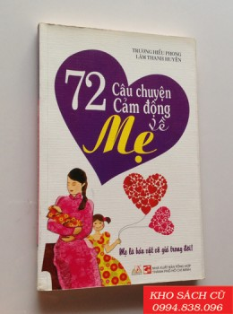 72 Câu Chuyện Cảm Động Về Mẹ - Mẹ Là Báu Vật Vô Giá trong Đời